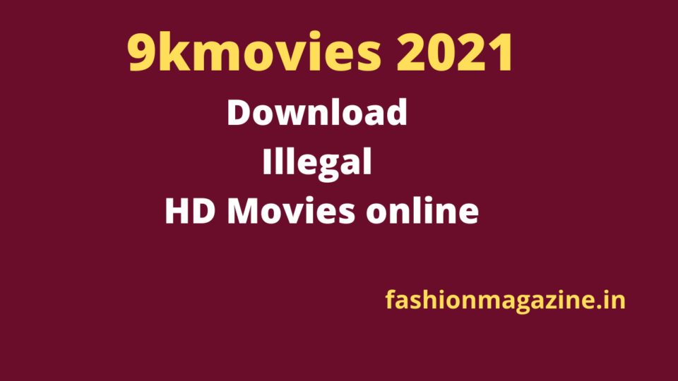 9kmovies 2021: Download Illegal HD Movies online