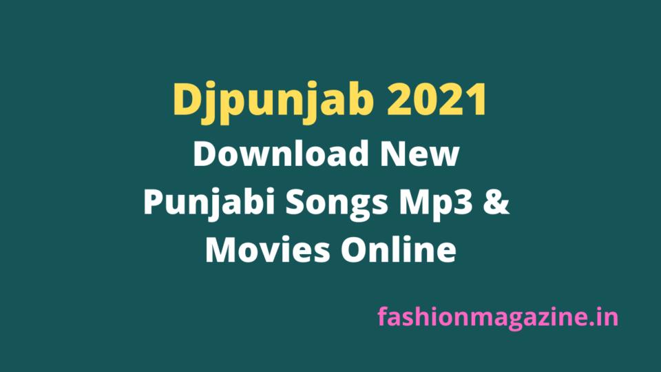 Djpunjab 2021 – Download New Punjabi Songs Mp3 & Movies Online