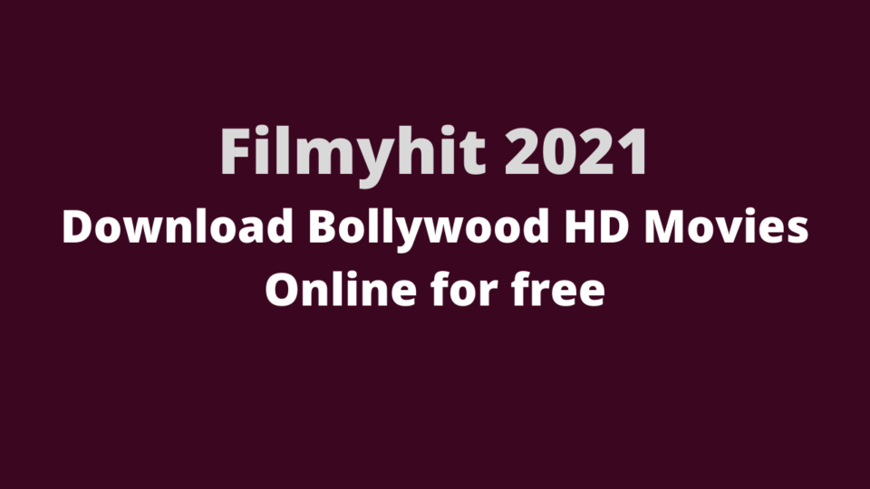 Filmyhit 2021 - Download Bollywood HD Movies Online for free