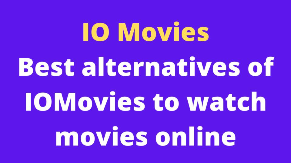 IOMovies – Best alternatives of IOMovies to watch movies online
