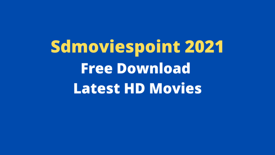 Sdmoviespoint 2021 - Free Download Latest HD Movies